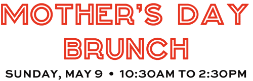 Mothers Day Brunch - Sunday, May 9